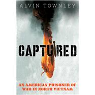 Captured: An American Prisoner of War in North Vietnam (Scholastic Focus) by Townley, Alvin, 9781338255669