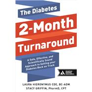 The Diabetes 2-Month Turnaround A Safe, Effective, and Scientifically Sound Approach to Getting Your Diabetes Back On Track by Hieronymus, Laura; Griffin, Stacy, 9781580405669