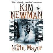 The Night Mayor by Newman, Kim, 9781781165669