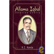 Allama Iqbal: Selected Poetry: Text, Translation and Transliteration by Kanda, K. C., 9781932705669