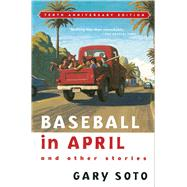 Baseball in April and Other Stories by Soto, Gary, 9780152025670