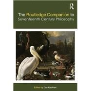 The Routledge Companion to Seventeenth Century Philosophy by Kaufman; Dan, 9780415775670