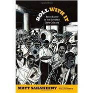 Roll With It: Brass Bands in the Streets of New Orleans by Sakakeeny, Matt; Birch, Willie (ART), 9780822355670