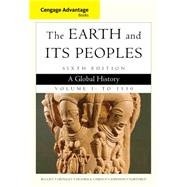 Cengage Advantage Books: The Earth and Its Peoples, Volume I: To 1550 A Global History by Bulliet, Richard; Crossley, Pamela; Headrick, Daniel; Hirsch, Steven; Johnson, Lyman, 9781285445670