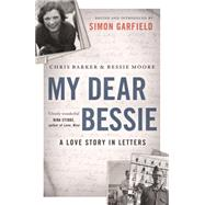 My Dear Bessie: A Love Story in Letters by Barker, Chris; Moore, Bessie; Garfield, Simon, 9781782115670