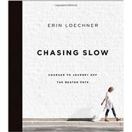 Chasing Slow by Loechner, Erin, 9780310345671