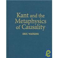 Kant and the Metaphysics of Causality by Eric Watkins, 9780521835671