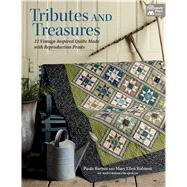 Tributes and Treasures: 12 Vintage-inspired Quilts Made With Reproduction Prints by Barnes, Paula; Robison, Mary Ellen, 9781604685671
