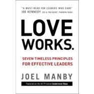 Love Works : Seven Timeless Principles for Effective Leaders by Manby, Joel; Buss, Dale (CON), 9780310335672