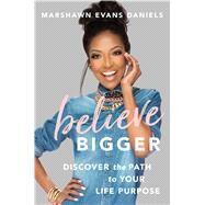 Believe Bigger by Daniels, Marshawn Evans, 9781501165672