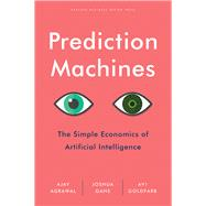 Prediction Machines by Agrawal, Ajay; Gans, Joshua; Goldfarb, Avi, 9781633695672