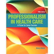Professionalism in Health Care by Makely, Sherry, 9780134415673