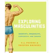 Exploring Masculinities Identity, Inequality, Continuity and Change by Pascoe, C.J.; Bridges, Tristan, 9780199315673