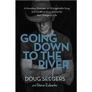 Going Down to the River by Seegers, Doug; Eubanks, Steve, 9780718095673