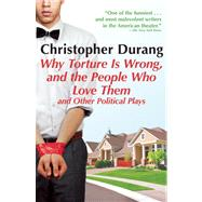 Why Torture is Wrong, and the People Who Love Them by Durang, Christopher, 9780802145673