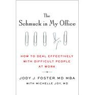 The Schmuck in My Office How to Deal Effectively with Difficult People at Work by Foster, Jody; Joy, Michelle, 9781250075673
