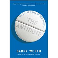 The Antidote Inside the World of New Pharma by Werth, Barry, 9781451655674
