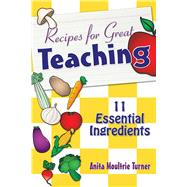 Recipe for Great Teaching: 11 Essential Ingredients by Turner, Anita Moultrie; Maxie, Andrea, 9781632205674