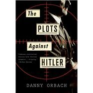 The Plots Against Hitler by Orbach, Danny, 9781328745675