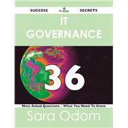 It Governance 36 Success Secrets: 36 Most Asked Questions on It Governance by Odom, Sara, 9781488515675