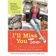 I'll Miss You Too: The Off-to-college Guide for Parents and Students by Woodacre, Margo Ewing; Carey, Steffany Bane, 9781492615675
