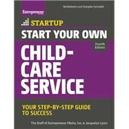 Start Your Own Child-Care Service Your Step-By-Step Guide to Success by Unknown, 9781599185675