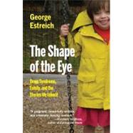The Shape of the Eye: Down Syndrome, Family, and the Stories We Inherit by Estreich, George; Childress, Marcia Day (AFT), 9780870745676