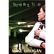 Breathe by Brogan, Mike, 9780998005676