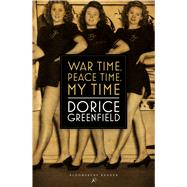 War Time, Peace Time, My Time by Greenfield, Dorice, 9781448215676