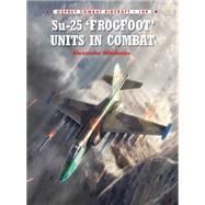 Su-25 'frogfoot' Units in Combat by Mladenov, Alexander; Ugolini, Rolando; Hector, Gareth, 9781472805676