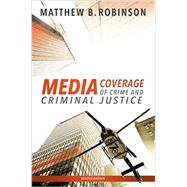 Media Coverage of Crime and Criminal Justice by Robinson, Matthew B., 9781611635676