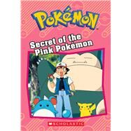 Secret of the Pink Pokémon (Pokémon: Chapter Book) by West, Tracy; West, Tracey, 9781338175677