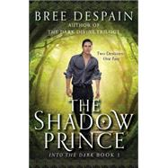 Into the Dark Book #1: The Shadow Prince by Despain, Bree, 9781606845677