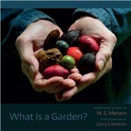 What Is a Garden? by Merwin, W. S.; Cameron, Larry, 9781611175677