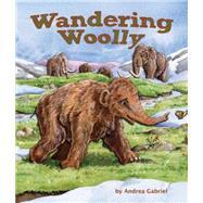 Wandering Woolly by Gabriel, Andrea, 9781628555677