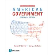 American Government: Roots and Reform - 2016 Presidential Election, 13/e by OCONNOR & SABATO, 9780134535678