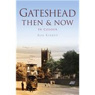 Gateshead Then & Now by Kirkup, Rob, 9780752465678
