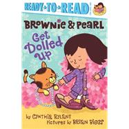 Brownie & Pearl Get Dolled Up by Rylant, Cynthia; Biggs, Brian, 9781442495678
