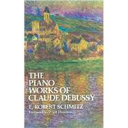 The Piano Works of Claude Debussy by Schmitz, E. Robert, 9780486215679