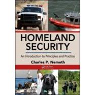 Homeland Security: An Introduction to Principles and Practice by Nemeth; Charles P., 9781420085679