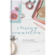 Craving Connection 30 Challenges for Real-Life Engagement by Unknown, 9781433645679