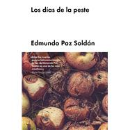 Los días de la peste/ The Days of Plague by Soldan, Edmundo Paz, 9788416665679