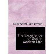The Experience of God in Modern Life by Lyman, Eugene William, 9780554585680