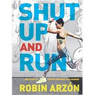 Shut Up and Run by Arzon, Robin, 9780062445681