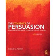 Dynamics of Persuasion : Communication and Attitudes in the 21st Century by Richard Perloff by Perloff; Richard M., 9780415805681