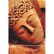 The Sacred Gaze: Contemplation and the Healing of the Self by Pitchford, Susan R., 9780814635681