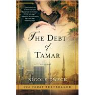 The Debt of Tamar A Novel by Dweck, Nicole, 9781250065681