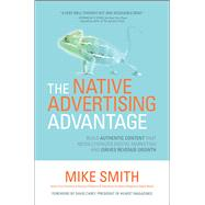 The Native Advertising Advantage: Build Authentic Content that Revolutionizes Digital Marketing and Drives Revenue Growth by Smith, Mike, 9781259835681