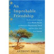 An Improbable Friendship: The Remarkable Lives of Israeli Ruth Dayan and Palestinian Raymonda Tawil and Their Forty-year Peace Mission by David, Anthony, 9781628725681