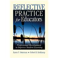 Reflective Practice for Educators: Professional Development to Improve Student Learning by Osterman, Karen F.; Kottkamp, Robert B., 9781632205681